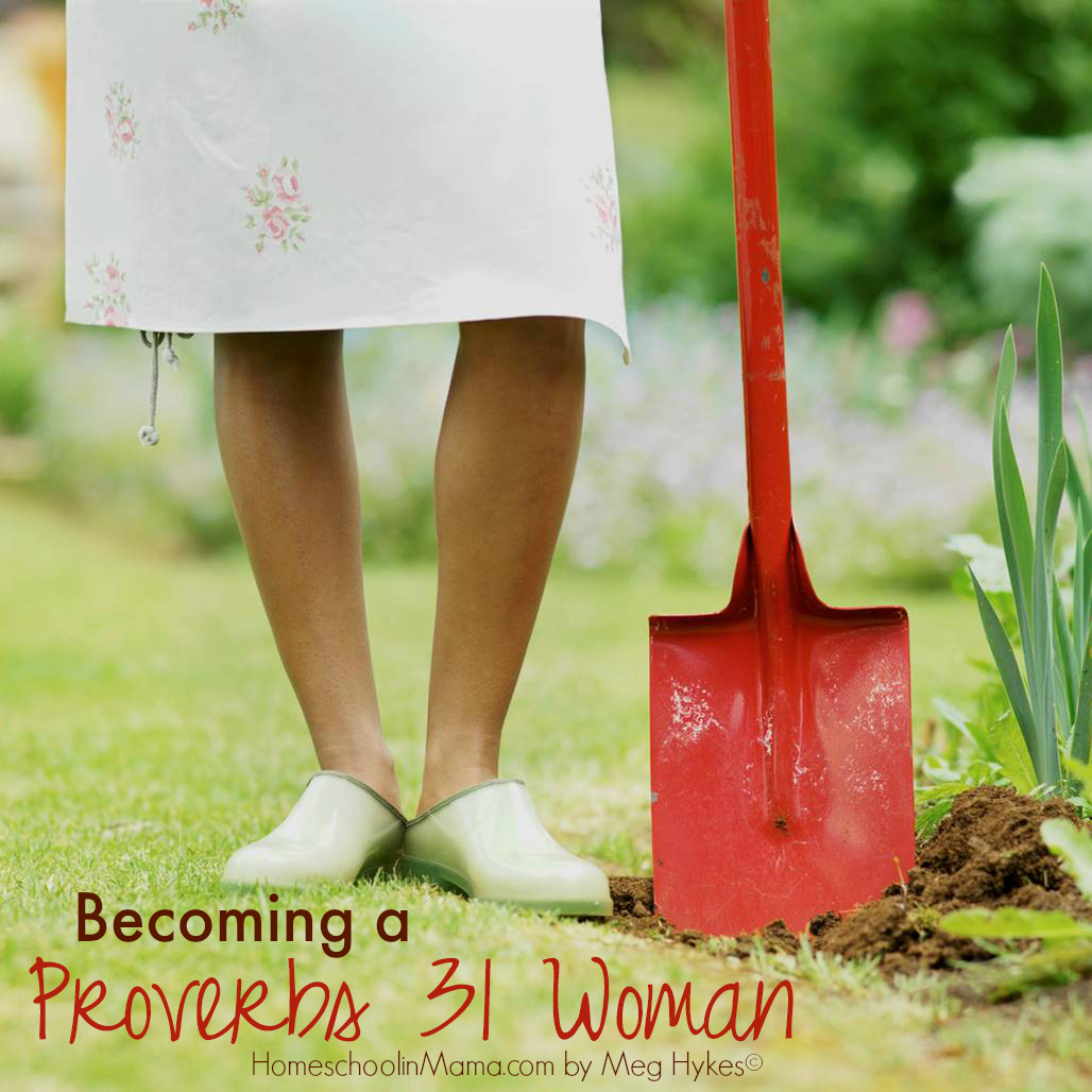Becoming A Proverbs 31 Woman – Week 4