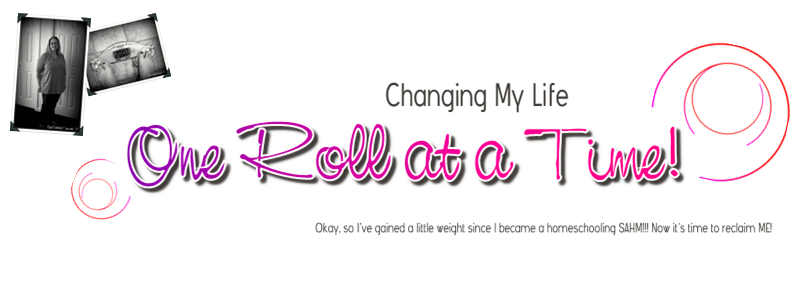 One Roll at a Time - Changing My Life Through Weight Loss, Nutrition and Fitness at @HomeschoolnMama