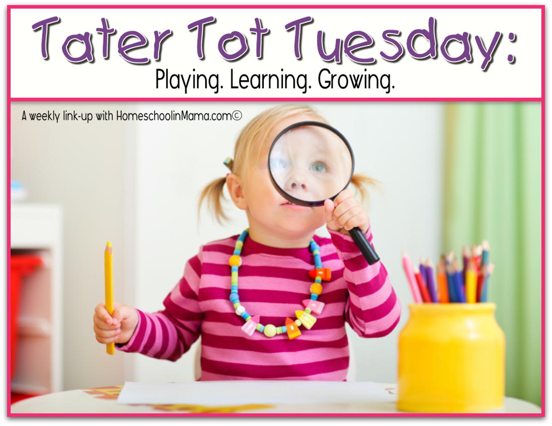 Tater Tot Tuesday: Playing. Learning. Growing. A weekly link-up with HomeschoolinMama.com©