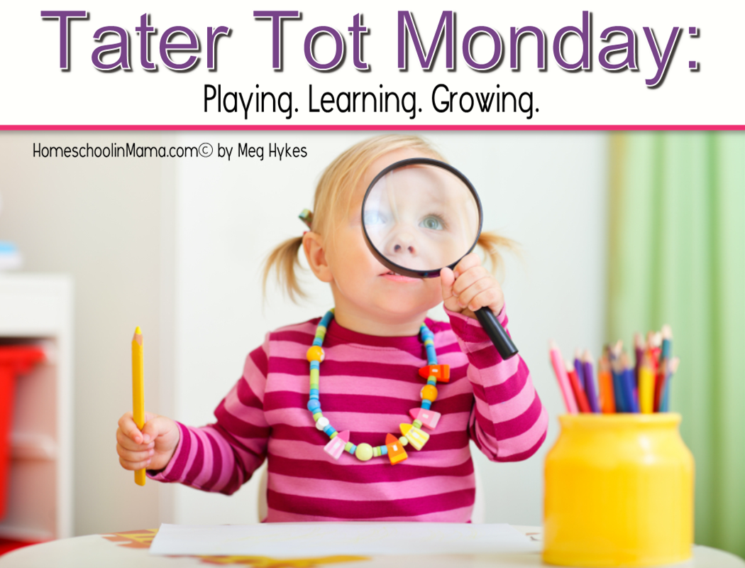 Tater Tot Monday - Playing. Learning. Growing.  with www.HomeschoolinMama.com