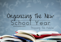 Organizing The New School Year – Prepping The Kiddos